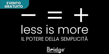 Less is More - Il Potere della Semplicità biglietti