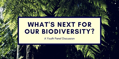 What's Next For Our Biodiversity? - A Youth Panel Discussion tickets