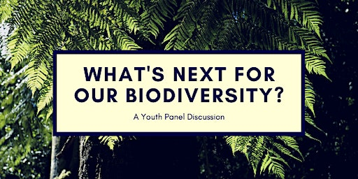 What's Next For Our Biodiversity? - A Youth Panel Discussion