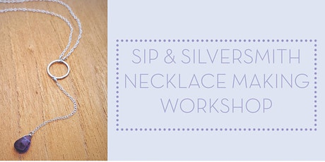 Sip & Silversmith- Necklace Making Workshop tickets