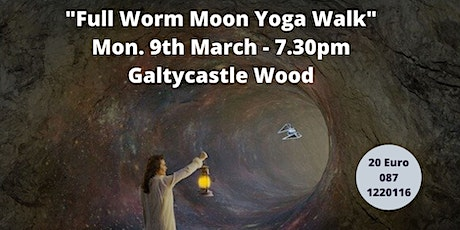 Yoga Walk for the full Worm Moon 9th March 2020 in Galtycastle Wood 7.30pm tickets