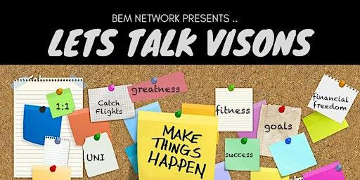 BEM presents: LETS TALK VISIONS