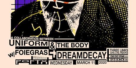 UNIFORM & THE BODY • FOIE GRAS • DREAMDECAY tickets