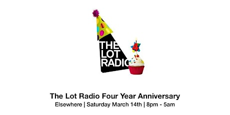 The Lot Radio Four Year Anniversary @ Elsewhere tickets