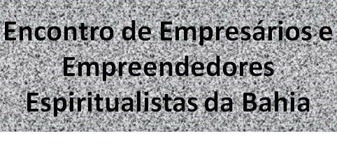 Encontro de Empresários e Empreendedores Espiritualistas da Bahia