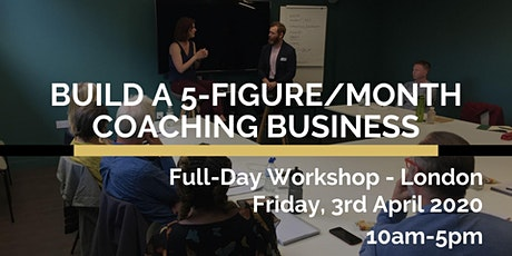 Build a 5-figure/month Coaching Business Workshop - London tickets