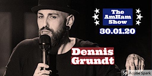 """Deutschsprachige Stand-Up Comedy - Headliner: DENNIS GRUNDT - """"The AmHam Show"""""""