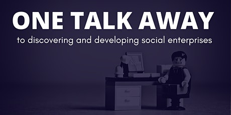 One Talk Away to discovering and developing social enterprises tickets