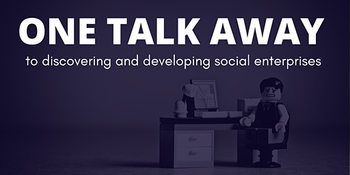 One Talk Away to discovering and developing social enterprises