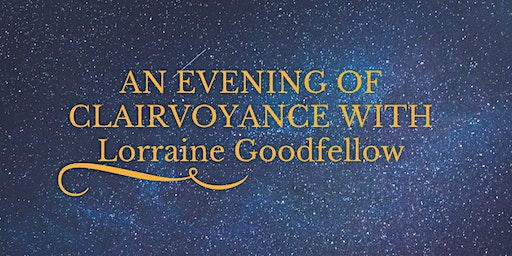 EVENING OF CLAIRVOYANCE WITH LORRAINE GOODFELLOW