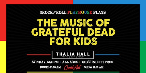 The Rock and Roll Playhouse presents The Music of Grateful Dead for Kids @ Thalia Hall