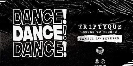 DANCE ! DANCE ! DANCE ! w/ Triptyque billets