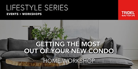 Getting the Most Out of Your New Condo – Home Workshop - April 8 tickets