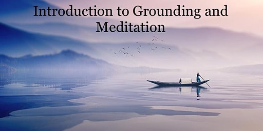 Introduction to Grounding and Meditation