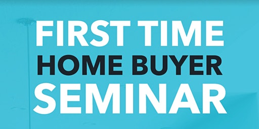 FREE Monthly - First Time Home Buyer Seminar