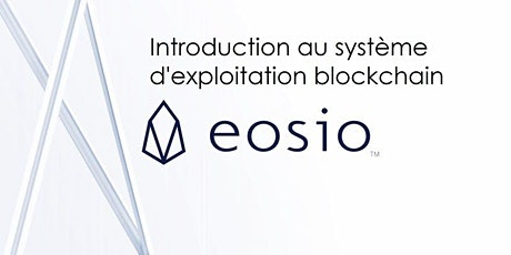 Introduction au système d'exploitation blockchain - EOSIO tickets