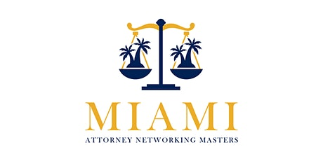 !! MIAMI ATTORNEY NETWORKING MASTERS HAPPY HOUR !! tickets
