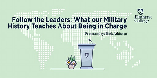 Follow the Leaders: What Our Military History Teaches About Being in Charge