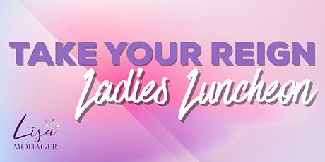 Take Your Reign Ladies Luncheon tickets
