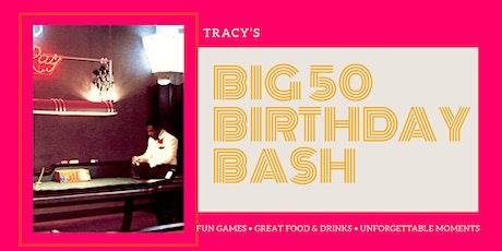TRACY'S BIG 50 BIRTHDAY BASH tickets