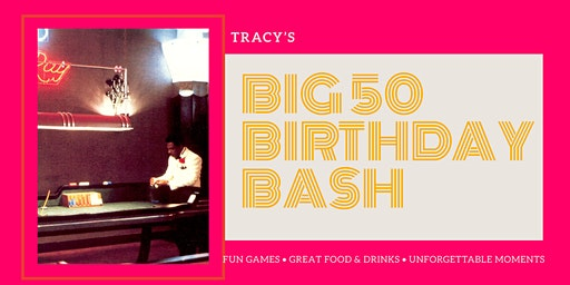 TRACY'S BIG 50 BIRTHDAY BASH