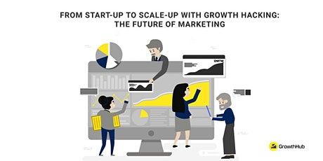 From Start-up to Scale-up with Growth hacking: The Future of marketing tickets