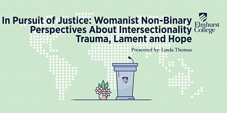 In Pursuit of Justice: Womanist Non-Binary Perspectives About Intersectionality, Trauma, Lament and Hope tickets