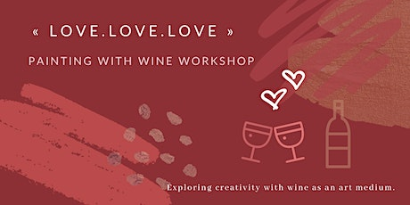 «LOVE.LOVE.LOVE» Painting with Wine Workshop Tickets