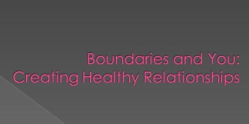 Boundaries & You: Creating Healthy Relationships