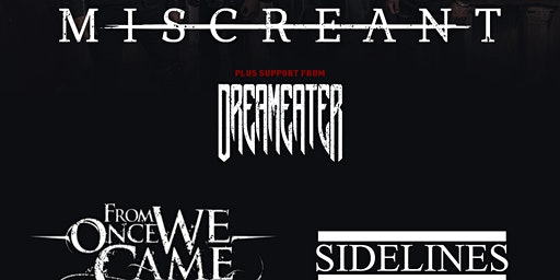 Miscreant / DREAMEATER / From Once We Came / Sidelines