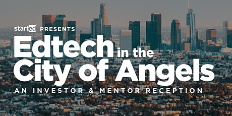 EdTech in the City of Angels:  Mentor + Investor Reception by StartEd tickets