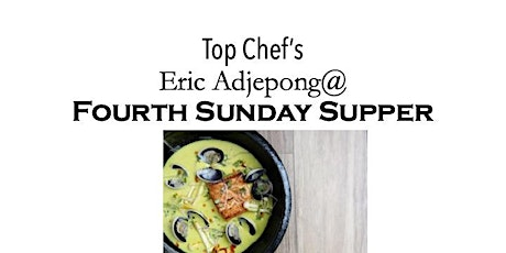Chef Eric Adjepong Fourth Sunday Supper tickets