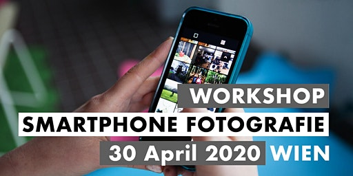 SMARTPHONE FOTO WORKSHOP - Wien  30.4.2020
