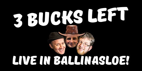 3 Bucks Left: Live in Ballinasloe! tickets