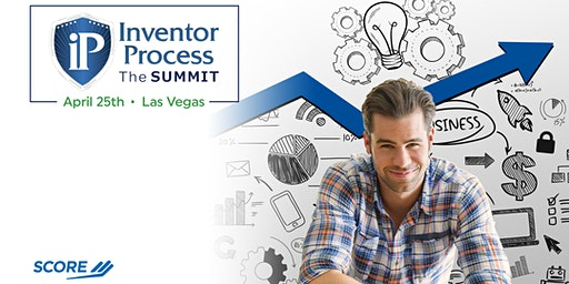 Inventor Process: The SUMMIT An Event for Inventors & Entrepreneurs
