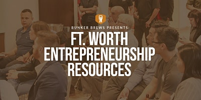 Bunker Brews Dallas-Ft. Worth: Ft. Worth Entrepreneurship Resources