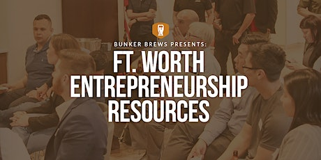 Bunker Brews Dallas-Ft. Worth: Ft. Worth Entrepreneurship Resources tickets