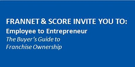 Employee to Entrepreneur: The Buyer's Guide to Franchise Ownership tickets