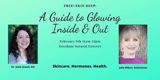 FREE! Skin Deep: A Guide to Glowing Inside & Out with an ND and Esthetician