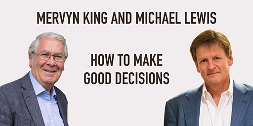 Mervyn King and Michael Lewis: How to Make Good Decisions