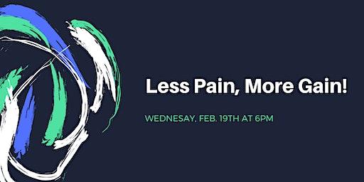 Less Pain, More Gain