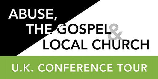Abuse, The Gospel & The Local Church Conference: LEEDS