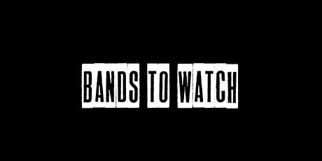Bands To Watch tickets