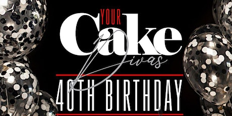 Your Cake Diva's 40th Birthday Afterparty tickets