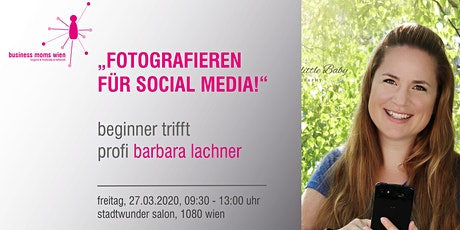 "Business Mom Treffen ""Fotografieren für Social Media"" mit Barbara Lachner Tickets"