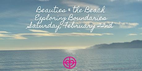 Beauties & the Beach ~ Exploring Boundaries tickets