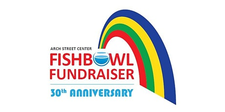 Arch Street Center's 30th Annual Fishbowl Fundraiser tickets