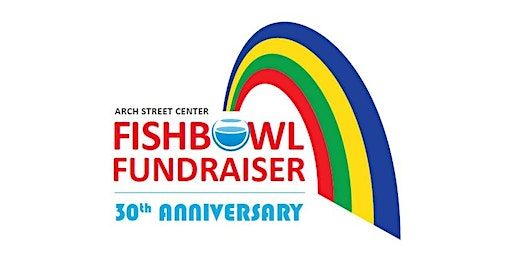 Arch Street Center's 30th Annual Fishbowl Fundraiser