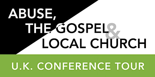 Abuse, The Gospel & The Local Church Conference: BALLYMENA