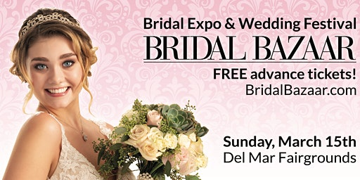 Bridal Bazaar - Bridal Expo & Wedding Festival - March 15th, 2020